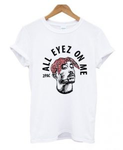 All Eyez On Me T-Shirt GT01