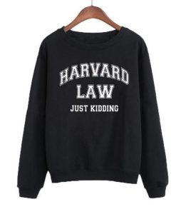 Harvard Law Just Kidding Sweatshirt SR01