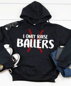 I Only Raise Ballers Hoodie SN01