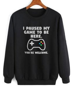I Paused My Game To Be Here Sweatshirt SR01