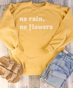 No Rain No Flowers Sweatshirt SR01
