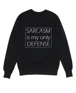 Sarcasm is My Only Defense Sweatshirt SR01