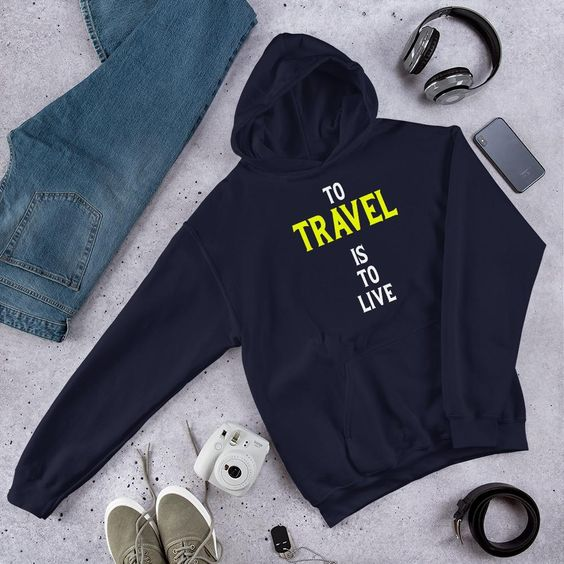 To Travel Is To Live Hoodie SN01