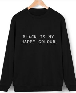 Black Is My Happy Colour Sweatshirt GT01