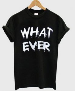 What Ever T-Shirt FR01