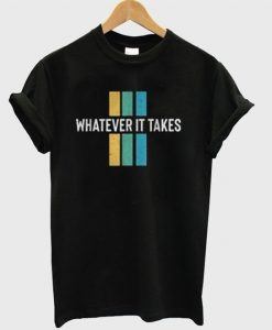 Whatever It Takes T-Shirt FD01