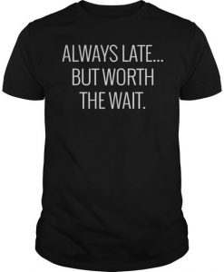 Worth The Wait T-shirt EC01