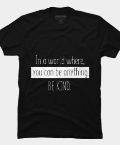 You Can Be Anything T-Shirt GT01