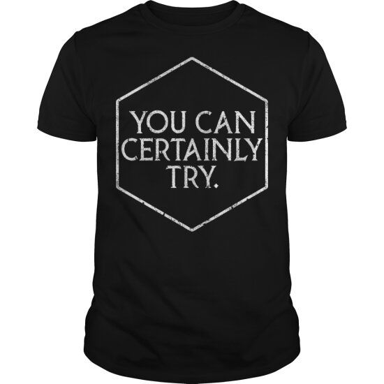 You Can Certainly Try Tshirt EC01