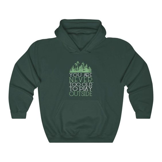 You Never To Old To Play Outside Hoodie SN01