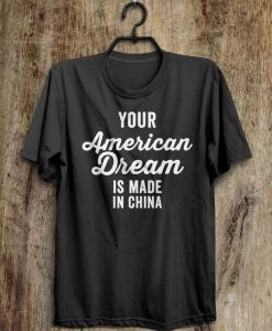 Your American Dream is made in China T-shirt AV01