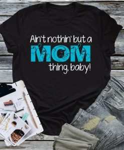 Aint Nothin But A Mom T-Shirt SN01