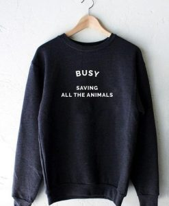 Busy Saving All The Animals Sweatshirt EL01