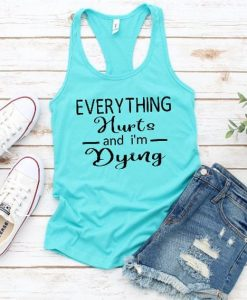 Everything Hurts And I'm Dying Tank Top EL01