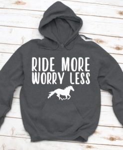 Ride More Worry Less Horse Hoodie EL01