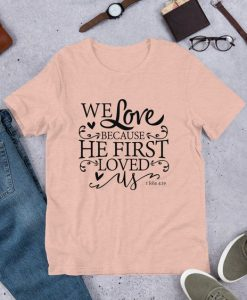 We Love Because He Is Love T-shirt SR01