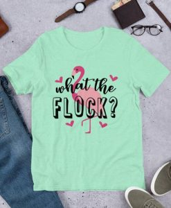 What the Flock T Shirt SR01
