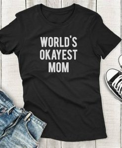 World's Okayest Mom T-Shirt SN01