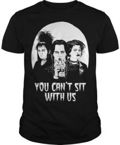 You Can't Sit With Us T Shirt FR01