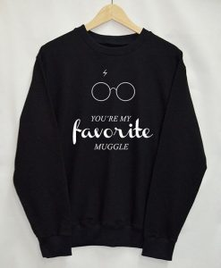 You're My Favorite Muggle Sweatshirt EL01