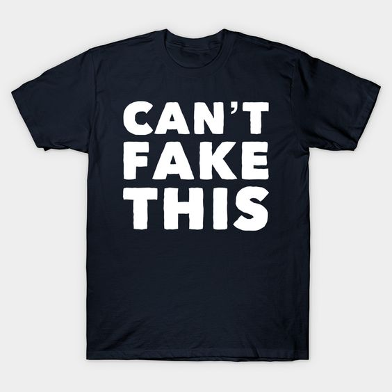Can't Fake This real Classic T-Shirt DV01