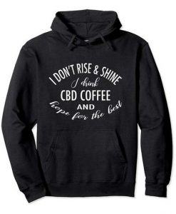 Rise and Shine Drink Coffe Hoodie SR26