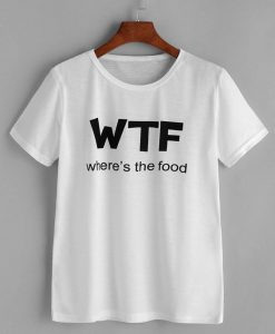 Where s The Food T-Shirt FR30
