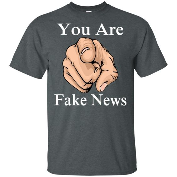 You Are News Funny Fake T-Shirt DV01