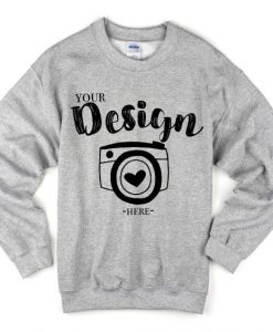 Your Design Here Sweatshirt EM30