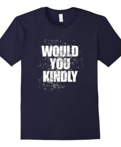 Would Kindly Tshirt N22DN