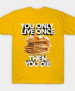 You only Live Once Tshirt EL9N