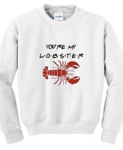 You're my lobster sweatshirt AI22N