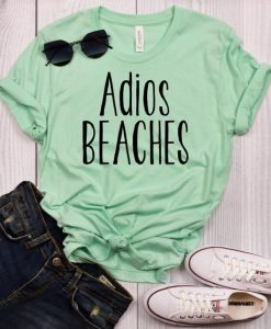 Adios Beaches t shirt AY20D