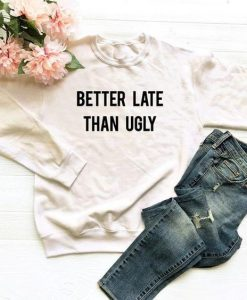 Better late sweatshirt AY20D