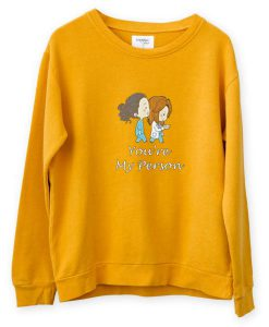You're My Person Sweatshirt FD4D