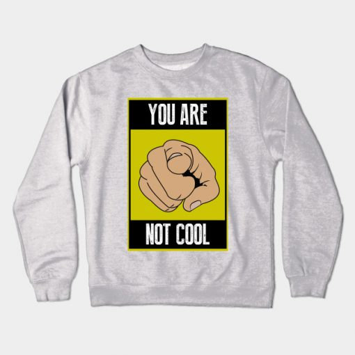 You are not cool Sweatshirt SR2D