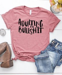 Adulting is Bullshit T Shirt SR14J0