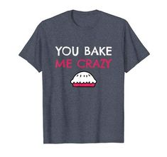 You Bake Me Crazy Tshirt EL29J0