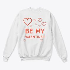 Be My Valentine Sweatshirt EL5F0