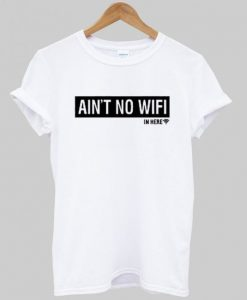 Aint No Wifi T-Shirt ND20A0