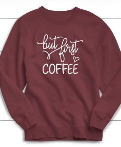 But First Coffee Sweatshirt TK27AG0