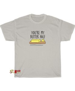 You're My Butter Half t shirt SY20JN1