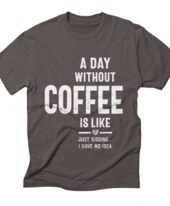 A Day Without Coffee T-Shirt AL27MA1
