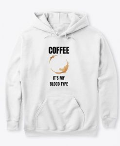 Coffee It's My Blood Type Hoodie GN13MA1