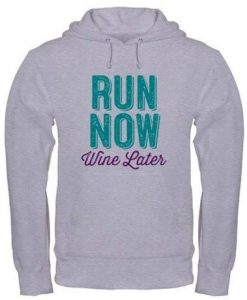 Run Now Wine Later Hoodie EL14A1