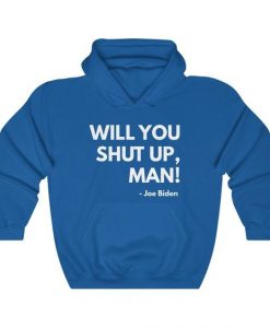 Will You Shut Up Hoodie EL14A1